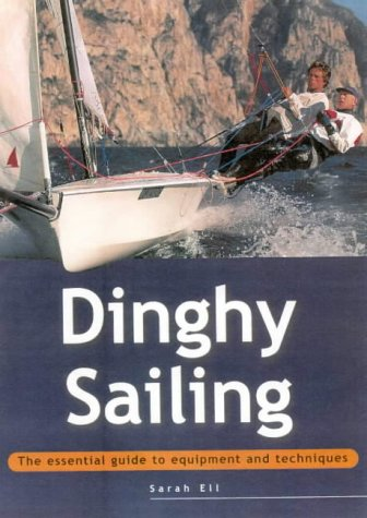 Dinghy Sailing: The Essential Guide to Equipment and Techniques (Adventure Sports)