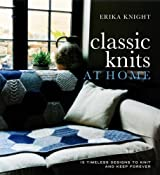 Classic Knits at Home: 15 Timeless Designs to Knit and Keep Forever by Erika Knight (2008-01-08)