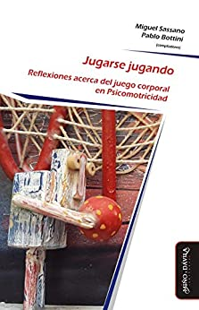 Jugarse Jugando: Reflexiones Acerca Del Juego Corporal En Psicomotricidad por Miguel Sassano epub