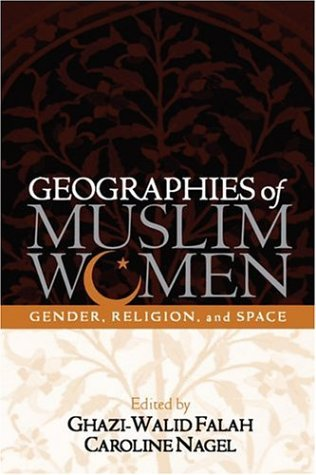 Geographies of Muslim Women: Gender, Religion, and Space: Gender, Religion, Space