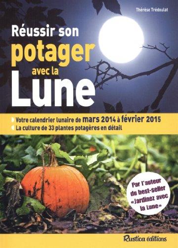 Réussir son potager avec la Lune : mars 2014 à février 2015