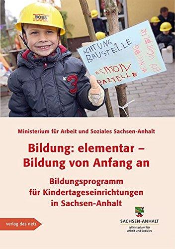 Bildung: elementar – Bildung von Anfang an: Bildungsprogramm für Kindertageseinrichtungen in Sachsen-Anhalt Fortschreibung 2013