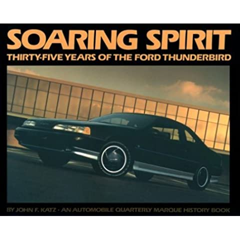 Soaring Spirit Thirty Five Years of the Ford Thunderbird ([An Automobile quarterly marque history book]) by John F. Katz (1989-12-02)