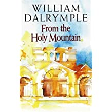 From the Holy Mountain: A Journey in the Shadow of Byzantium by Dalrymple, William (1997) Hardcover