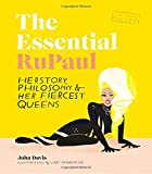 The Essential RuPaul: Her story, Philosophy & Her Fiercest Queens