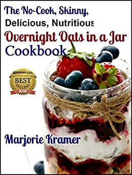 The No-Cook, Skinny, Delicious, Nutritious Overnight Oats in a Jar ...