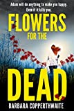 Flowers for the Dead by Barbara Copperthwaite