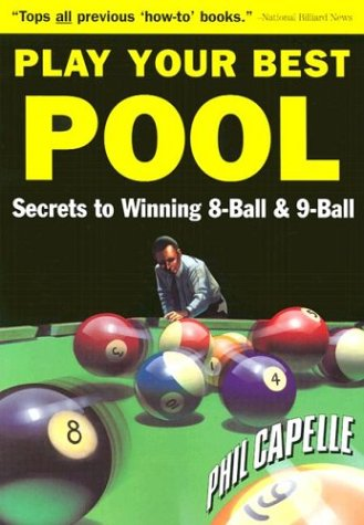 Play Your Best Pool: Secrets to Winning Eight Ball Pool and Nine Ball por Philip B. Capelle