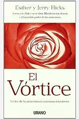 El vórtice : la ley de la atracción en nuestras relaciones by Esther Hicks;Jerry Hicks(2010-03-01) Encuadernación desconocida