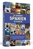 111 Gründe, Spanien zu lieben: Eine Liebeserklärung an das schönste Land der Welt - Andreas Drouve