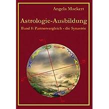 Astrologie-Ausbildung, Band 8: Partnervergleich - die Synastrie