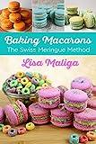 Baking Macarons: The Swiss Meringue Method (English Edition)
