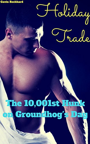 Holiday Trade: The 10,001st Hunk on Groundhog's Day (English Edition)