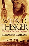 Cover of: Wilfred Thesiger: The Life of the Great Explorer | Alexander Maitland