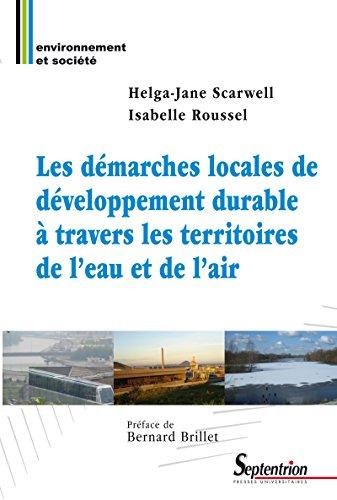 Les démarches locales de développement durable à travers les territoires de l'eau et de l'air (Environnement et société) par Helga-Jane Scarwell