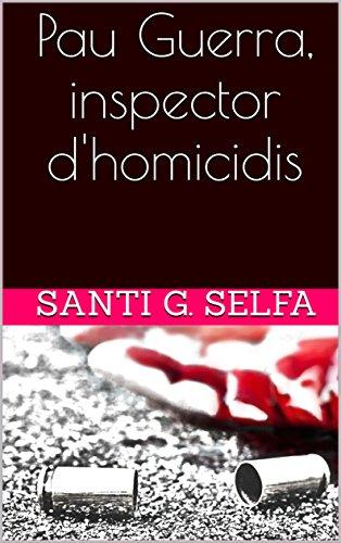 Pau Guerra, inspector d'homicidis (Catalan Edition) par Santi G. Selfa