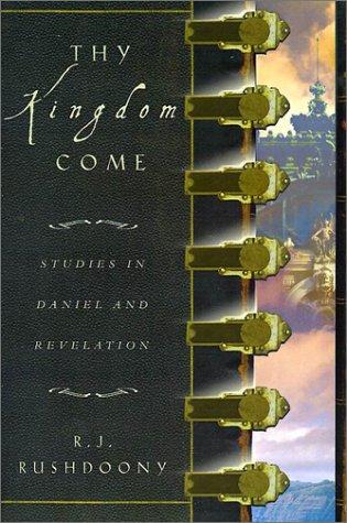 Thy Kingdom Come Studies In Daniel And Revelation