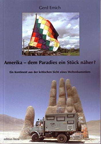 Amerika - dem Paradies ein Stück näher?: Ein Kontinent aus der kritischen Sicht eines Weltenbummlers (edition litera)