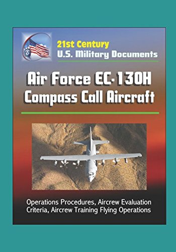 Price comparison product image 21st Century U.S. Military Documents: Air Force EC-130H Compass Call Aircraft - Operations Procedures,  Aircrew Evaluation Criteria,  Aircrew Training Flying Operations