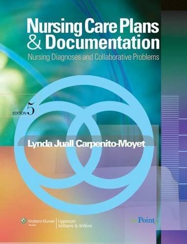 Nursing Care Plans and Documentation: Nursing Diagnosis and Collaborative Problems (Nursing Care Plans and Documentation) by Lynda Juall Carpenito-Moyet (2008-11-01)