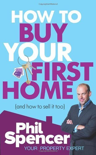 By Phil Spencer - (How to Buy Your First Home (and How to Sell it Too)) By Phil Spencer (Author) Paperback on (Sep , 2011)