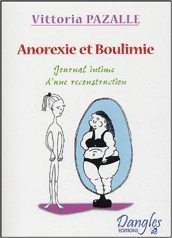 Anorexie & Boulimie : Journal intime d'une reconstruction de Vittoria Pazalle ( 2 fvrier 2005 )