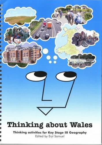 Thinking About Wales: Thinking Activities for Key Stage III Geography (KS3): Geography Thinking Skills Activities for KS111