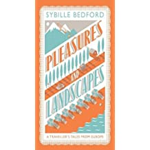 Pleasures and Landscapes by Sybille Bedford (29-May-2014) Paperback