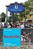 Neukölln: Die Geschichte eines Berliner Stadtbezirks