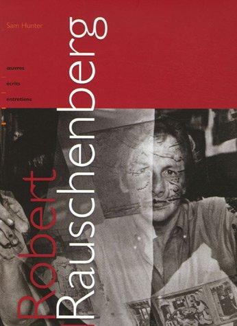 Robert Rauschenberg : Oeuvres, écrits, entretiens