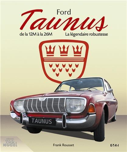 Ford Taunus : De la 12M à la 26M, 1952-1972, la légendaire robustesse par Frank Rousset