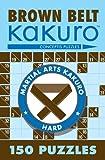 Brown Belt Kakuro: 150 Puzzles (Martial Arts Kakuro)