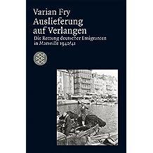 Auslieferung auf Verlangen: Die Rettung deutscher Emigranten in Marseille 1940/41 (Die Zeit des Nationalsozialismus)