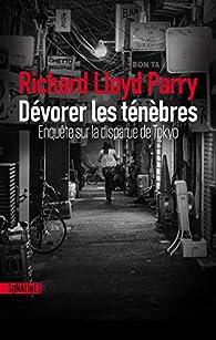Dévorer les ténèbres : Enquête sur la disparue de Tokyo par Richard Lloyd Parry