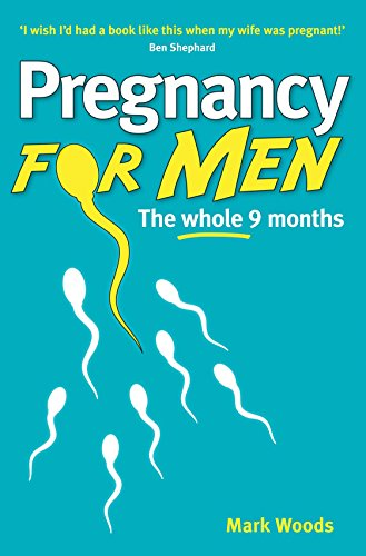 Pregnancy for Men: The expectant dad's guide to the whole 9 months