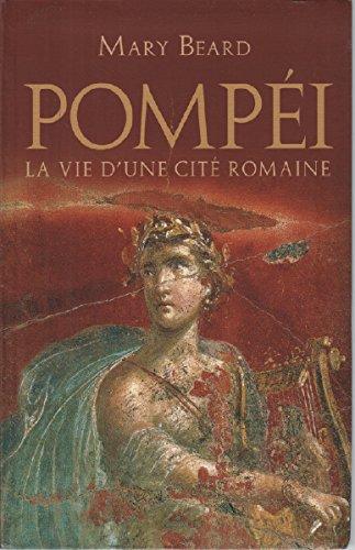 POMPEI.LA VIE D'UNE CITE ROMAINE.