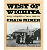 West of Wichita: Settling the High Plains of Kansas, 1865-90 by H.Craig Miner (1986-09-30)