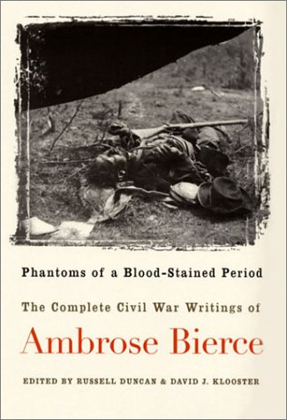 Phantoms of a Blood-stained Period: The Complete Civil War Writings of Ambrose Bierce - Ambrose Sammlung