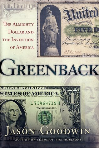 Greenback: The Almighty Dollar and the Invention of America por Jason Goodwin
