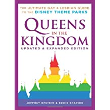 Queens in the Kingdom: The Ultimate Gay and Lesbian Guide to the Disney Theme Parks by Jeffrey Epstein (2007-04-27)