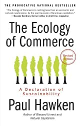 The Ecology of Commerce Revised Edition: A Declaration of Sustainability (Collins Business Essentials) by Paul Hawken (2010-03-25)