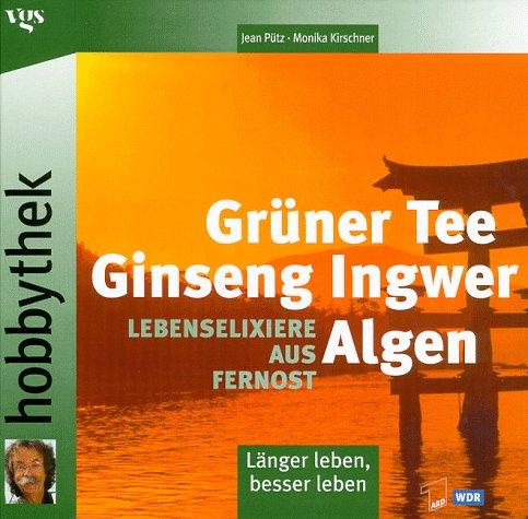 Preisvergleich Produktbild Grüner Tee, Ginseng, Ingwer, Algen: Lebenselexiere aus Fernost