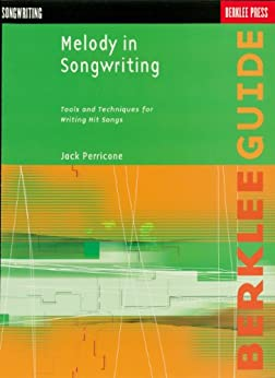 Melody in Songwriting: Tools and Techniques for Writing Hit Songs (Berklee Guide) von [Perricone, Jack]