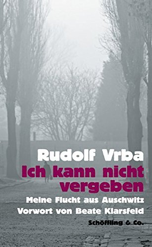 Ich kann nicht vergeben: Meine Flucht aus Auschwitz by Rudolf Vrba (2015-01-06)