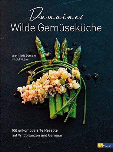 Bücher : Dumaines Wilde Gemüseküche: 100 unkomplizierte Rezepte mit Wildpflanzen und Gemüse