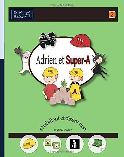 Adrien et Super-A s'habillent et disent non: Le??ons de vie pour enfants avec autisme ou TDAH by Jessica Jensen (2015-03-07)