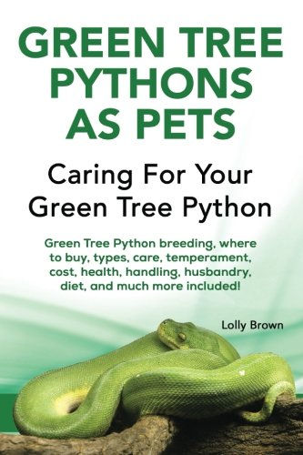 Green Tree Pythons as Pets: Green Tree Python breeding, where to buy, types, care, temperament, cost, health, handling, husbandry, diet, and much more included! Caring For Your Green Tree Python (Tree Python-tiere Green)