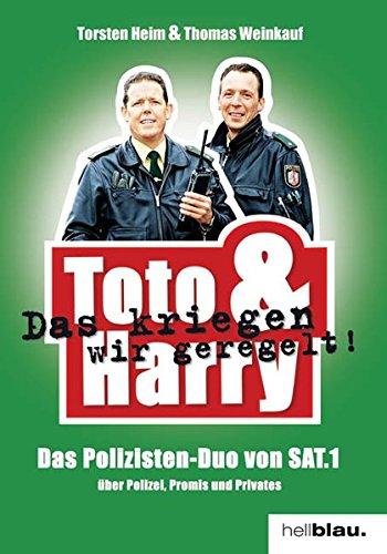 Toto & Harry. Das kriegen wir geregelt! Das Polizisten-Duo von SAT 1 über Polizei, Promis und Privates