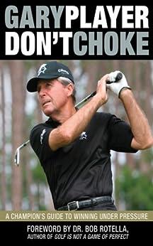 Don't Choke: A Champion's Guide to Winning Under Pressure von [Player, Gary]