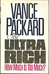 The Ultra Rich: How Much Is Too Much? by Vance Packard (1989-01-23)